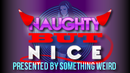 Naughty but Nice && Retro erotica, striptease and burlesque shows, Bettie Page trailers and shameless shorts.