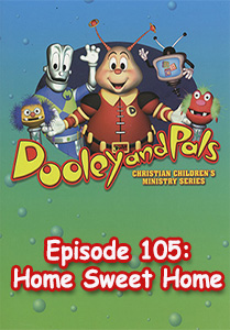 Dooley and Pals -  Home Sweet Home, Episode 105 && As a change of pace, Dooley becomes the teacher and helps the kids explore space. As he teaches them about the planets, he becomes homesick for his own star. Maxx can empathize because she's nervous about leaving home for her first sleepover. They learn that it's natural to miss familiar things when away from home, but there are ways to make time away from home easier. && G && Bruce Brown &&  &&   && 2000