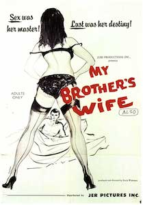My Brothers Wife && A man's wife starts having an affair with her brother-in-law, who is temporarily staying at their apartment. && NR && Doris Wishman && June Roberts, Sam Stewart, Bob Oran &&   && 1966