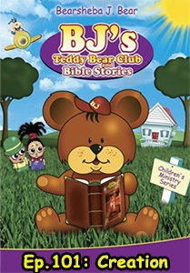 BJs Teddybear Club - Creation, Episode 101 && Bj tells his little friends about the first story in the Bible. It's all about how God actually made the world. && G &&  &&  &&   && 2006