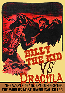 Billy the Kid vs Dracula (R) && The world deadliest gunfighter! The worlds most diabolical killer! Dracula travels to the American West, intent on making a beautiful ranch owner his next victim.  Her fiance, the outlaw Billy the Kid, finds out about it and rushes to save her.  A great Cheezy Flick - and one we are sure you will love as much as we did! && PG && William Beaudine && Chuck Courtney, John Carradine, Melinda Plowman &&   && 1966