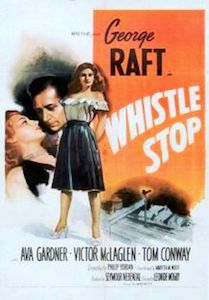 "Whistle Stop && When beautiful Mary returns home to her ""whistle stop"" home town, long-standing feelings of animosity between two of her old boyfriends leads to robbery and murder. &&  && Léonide Moguy && George Raft, Ava Gardner, Victor McLaglen &&"