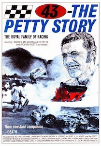 43 - The Petty Story && 1974 dramatized biographical movie about racecar driver Richard Petty. && G && Edward J. Lakso && Darren McGavin, Kathie Browne, Noah Beery Jr. &&   && 1972