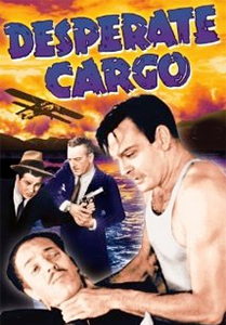 Desperate Cargo && Gang of criminals hijacks a clipper ship with two girls on their way to the U.S. &&  && William Beaudine && Ralph Byrd, Carol Hughes, Jack Mulhall &&