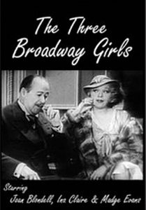 Three Broadway Girls && Sophisticated comedy: a trio of money hungry women who all have sugar daddies who keep them in the lap of luxury, even as they drive the men crazy. Each woman represents a different personality type, from sensitive, to kind-hearted, to difficult and untrustworthy. Set in the age of jazz, the twenties come roaring back with immorality and in-fighting. &&  && Lowell Sherman && Joan Blondell, Madge Evans, Ina Claire &&   && 1932