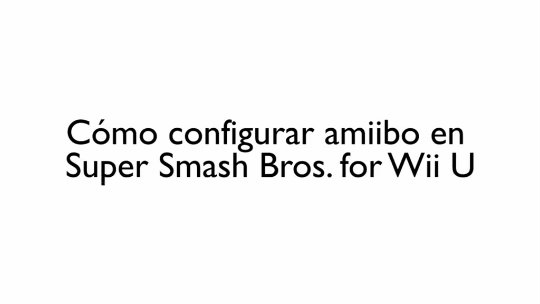 amiibo-WiiU-Super-Smash-Bros-How-to-set-up-your-amiibo-esES